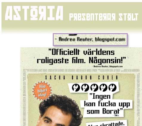 Astorias annons för nya Borat-filmen. Citatet 'Officiellt världens roligaste film. Någonsin' tillskrivs 'Andrea Reuter, blogspot.com'